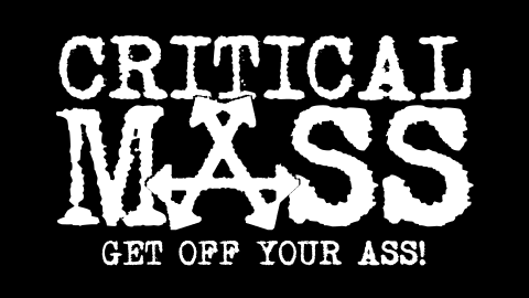 Critical Mass! Get Off Your Ass!